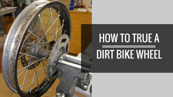 How to true a dirt bike wheel