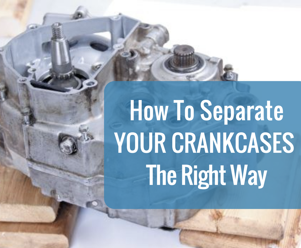 How to separate your crankcases the right way